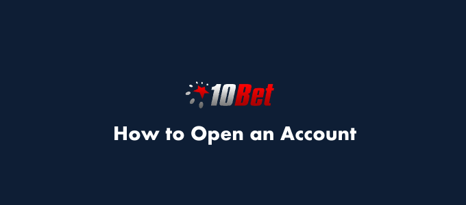 10bet how to open an account